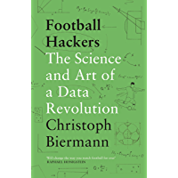 Football Hackers: The Science and Art of a Data Revolution (English Edition)