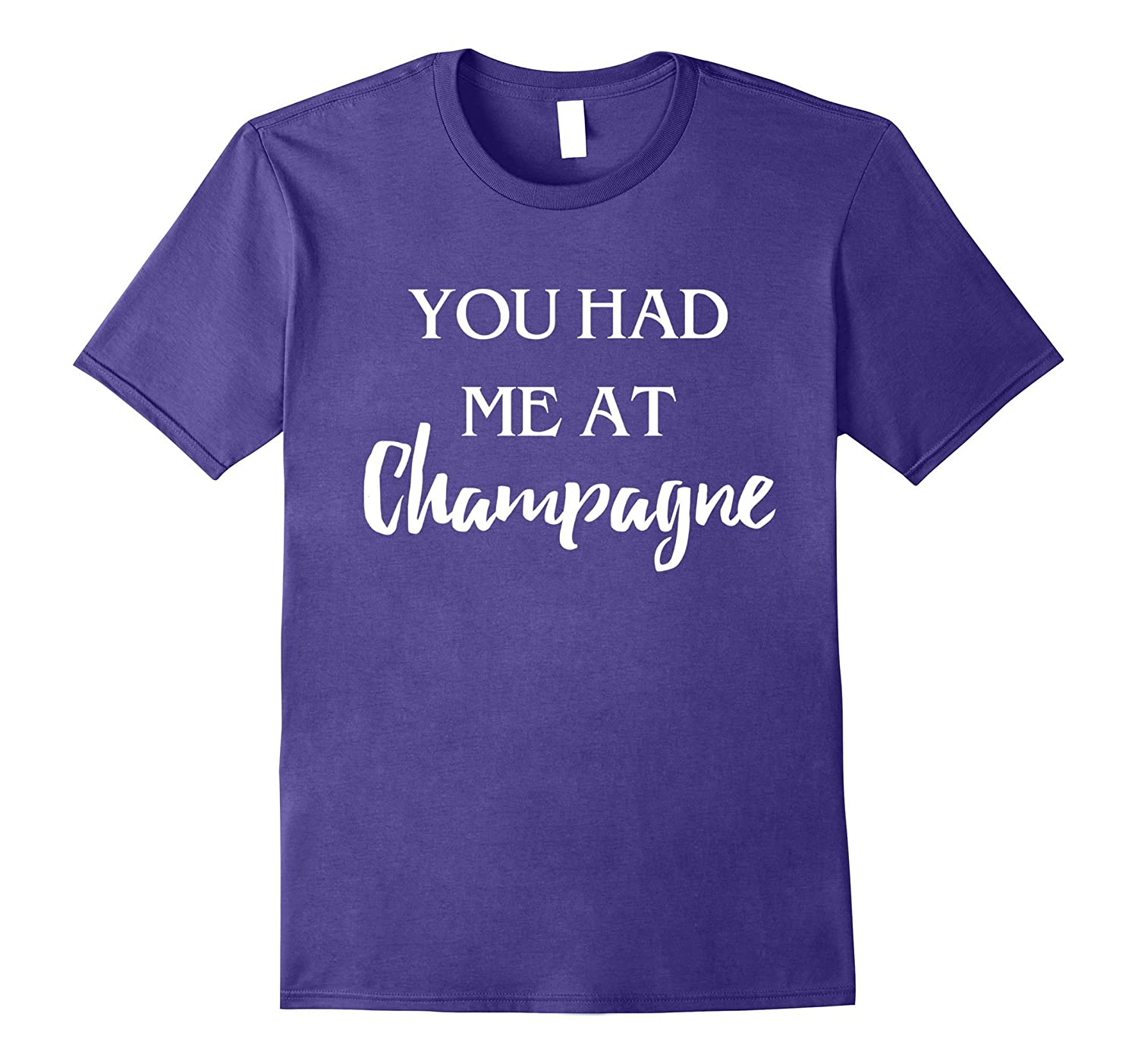 You Had Me At Champagne Drinking Fun T-Shirt for Women & Men-T-Shirt