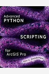 Advanced Python Scripting for ArcGIS Pro Kindle Edition