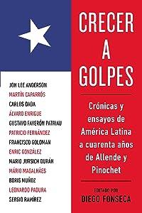 Crecer a golpes: Crónicas y ensayos de América Latina a 40 años de Allende y