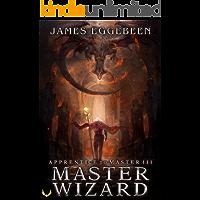 Master Wizard: (Apprentice to Master Series Book 3)