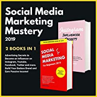 Social Media Marketing Mastery 2019: 2 in 1 Bundle: Advertising Secrets to Become an Influencer on Instagram, Youtube, Facebook, Twitter and More. Build Your Badass Brand and Earn Passive Income!