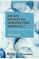 Sur quoi reposent nos infrastructures numériques?: Le travail invisible des faiseurs du web (French Edition) Kindle Edition