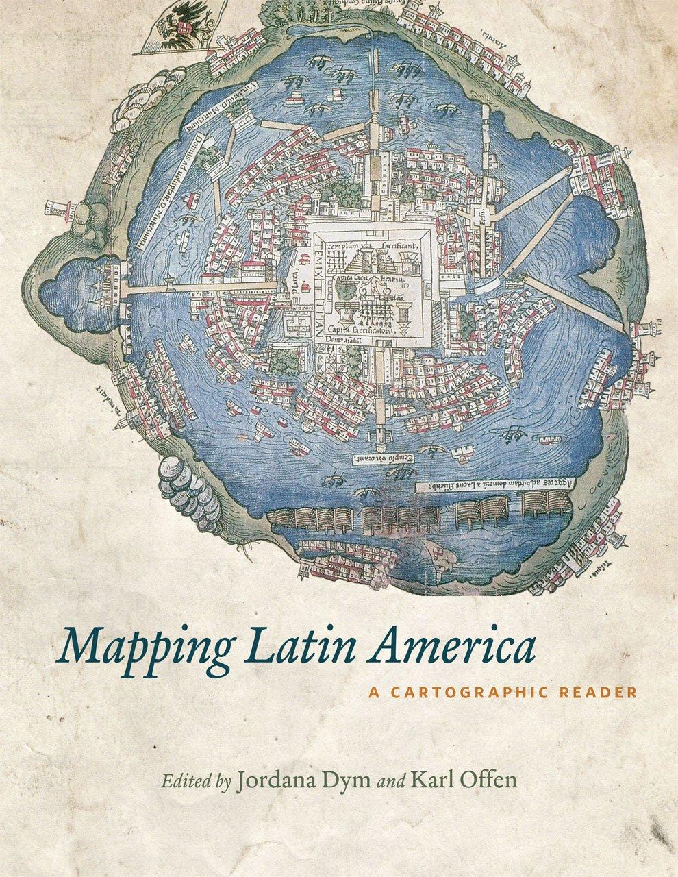 Amazon Com Mapping Latin America A Cartographic Reader 9780226618227 Dym Jordana Offen Karl Books