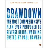 Drawdown: The Most Comprehensive Plan Ever Proposed to Roll Back GlobalWarming