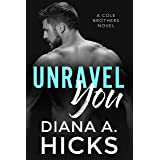 Unravel You: A Hot Billionaire Romance (Cole Brothers Series Book 4)
