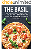 The Basil Lover's Companion: 50 Great Basil Recipes to Get Your Herb On