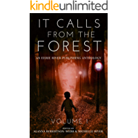 It Calls From The Forest: An Anthology of Terrifying Tales from the Woods Volume 1 book cover