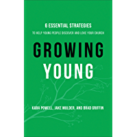 Growing Young: Six Essential Strategies to Help Young People Discover and Love Your Church (English Edition)