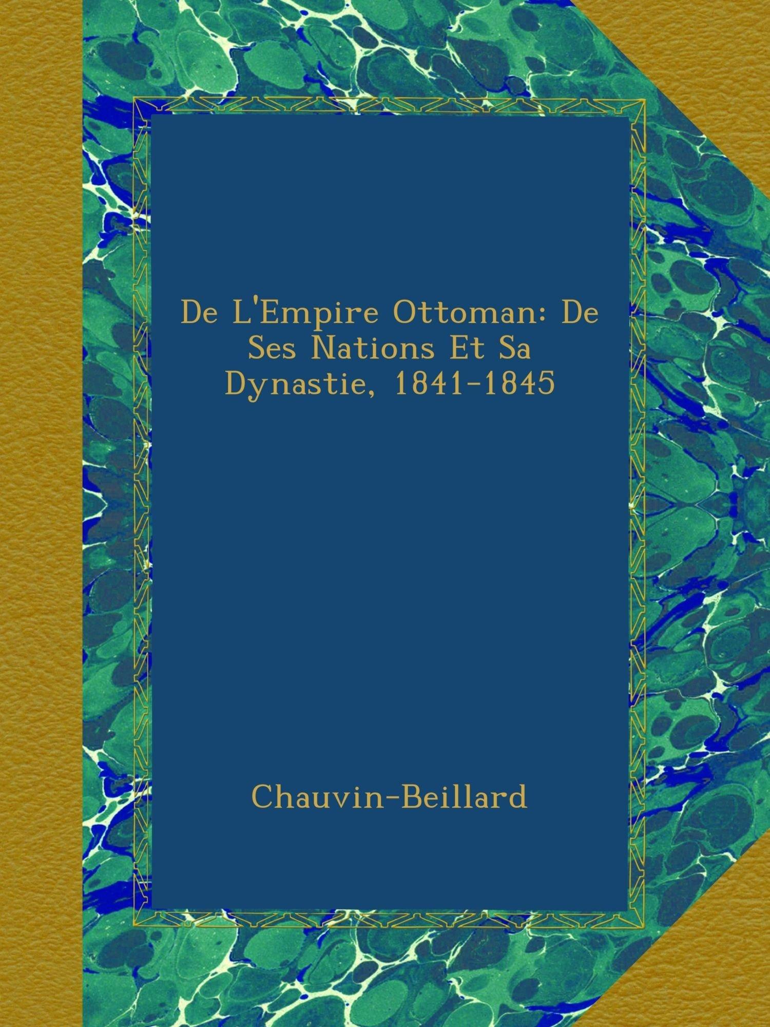 De L'Empire Ottoman: De Ses Nations Et Sa Dynastie, 1841-1845 (French Edition) PDF