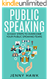 Public Speaking: 10 Easy Steps to Overcome Your Public Speaking Fears (Public Speaking, Stress, Relaxation, Anxiety, Social Skills, Communications, Conversation, Body Language, Self-Confidence)