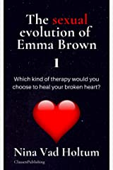 The sexual evolution of Emma Brown 1: Which kind of therapy would you chose to heal your broken heart? Kindle Edition