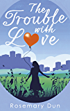 The Trouble With Love: a hilarious love story that's guaranteed to have you laughing out loud!