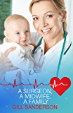 A SURGEON, A MIDWIFE: A FAMILY: A Heartwarming Medical Romance (Good, Bad and Ugly Book 1)