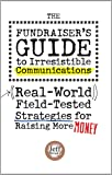 The Fundraiser's Guide to Irresistible Communications: Real-World, Field-tested Strategies for Raising More Money