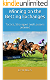 Winning on the Betting Exchanges: Tactics, Strategies and Lessons Learned (English Edition)