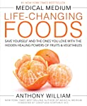 Medical Medium Life-Changing Foods: Save Yourself and the Ones You Love with the Hidden Healing Powers of Fruits...