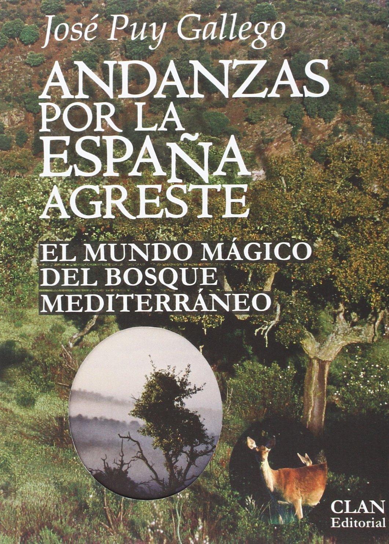 Andanzas por la España agreste: El mundo mágico del bosque mediterráneo Testimonios Rurales: Amazon.es: Puy Gallego, José: Libros