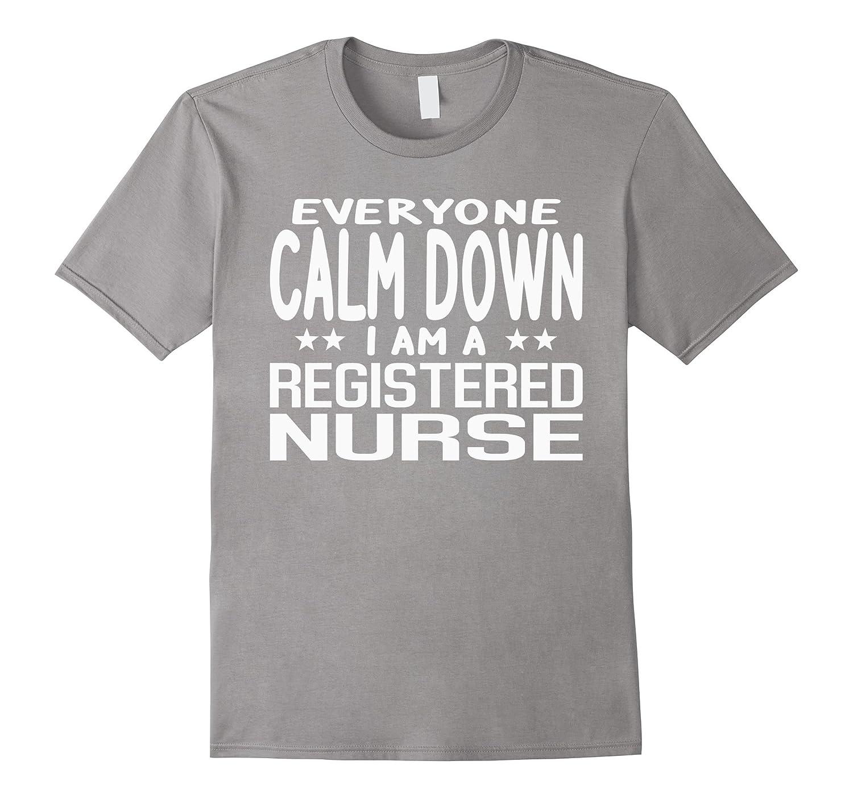 c36dc92df9 Everyone Calm Down I'm A Registered Nurse Graduation T-shirt-ANZ ...