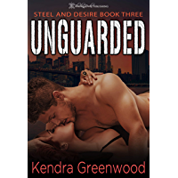 Unguarded (Steel and Desire Book 3) (English Edition)