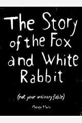 The Story of the Fox and White Rabbit: (not your ordinary fable) Kindle Edition