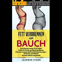 Fett verbrennen am Bauch: BAUCHFETT LOSWERDEN IN 20 TAGEN! Schritt für Schritt am Bauch abnehmen, Fettverbrennung & Stoffwechsel beschleunigen – für Frauen und Männer. Schnell schlank und gesund!