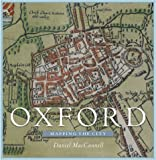 Oxford: Mapping the City (Mapping the Cities Series)