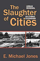 The Slaughter of Cities: Urban Renewal As Ethnic Cleansing Paperback
