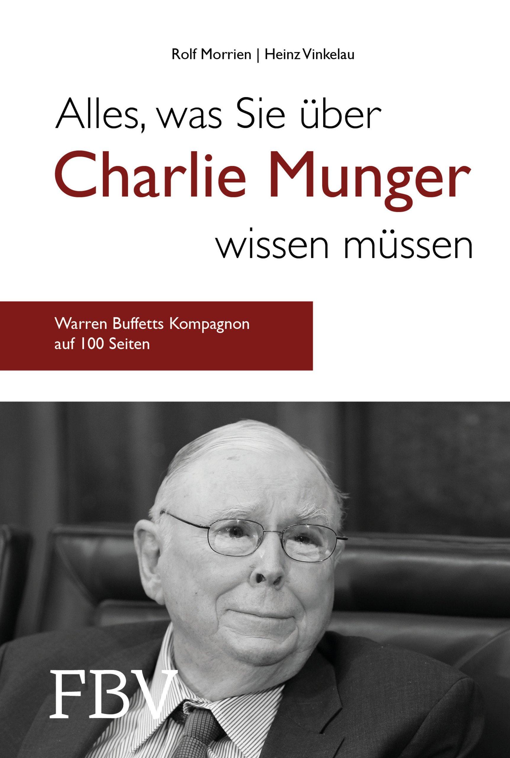 Alles, was Sie über Charlie Munger wissen müssen: Warren Buffetts Kompagnon auf gerade mal 100 Seiten Gebundenes Buch – 14. Mai 2018 Rolf Morrien Heinz Vinkelau FinanzBuch Verlag 3959721188