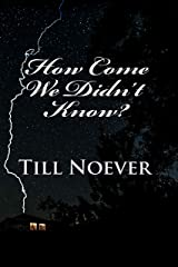 How Come We Didn't Know? Kindle Edition