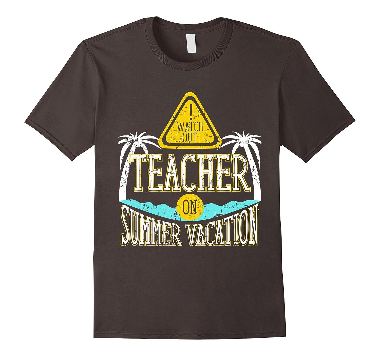 404243663502 Watch Out Teacher on Summer Vacation Educator T-Shirt-Vaci – Vaciuk