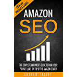 Amazon SEO: The Complete Beginner's Guide to Rank Your Private Label on Top of the Amazon Search (FBA, Private Label, Amazon Ranking Optimization, E-Commerce SEO Book 1) (English Edition)