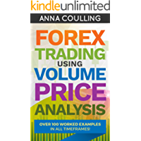 Forex Trading Using Volume Price Analysis: Over 100 worked examples in all timeframes (English Edition)