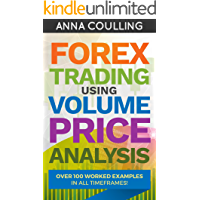Forex Trading Using Volume Price Analysis: Over 100 worked examples in all timeframes