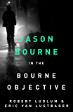 Robert Ludlum's The Bourne Objective: The Bourne Saga: Book Eight (Jason Bourne)