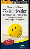 77 x Motivation - kompakt in 11 Minuten: Erreichen Sie mehr durch simple Kleinigkeiten! (11-Minuten-Ratgeber)