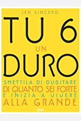 Tu 6 un Duro: Smettila di dubitare di quanto sei forte e inizia a vivere alla grande (Italian Edition) Kindle Edition