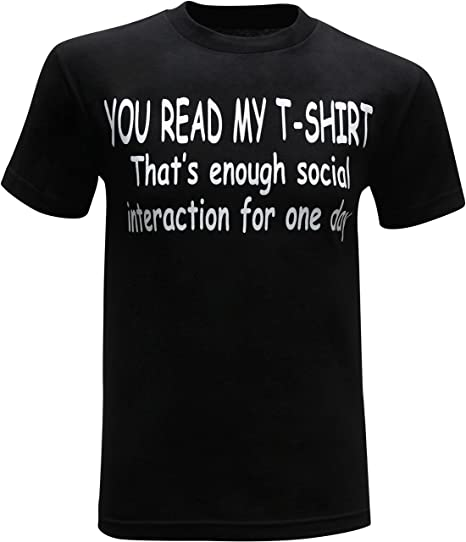 8983303ad84b4 You Read My Shirt That's Enough Social Interaction for One Day Men's Funny  T-Shirt