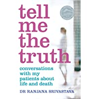 Tell Me The Truth: Conversations With My Patients About LifeAnd Death