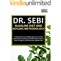 DR. SEBI ALKALINE DIET AND HEALING METHODOLOGY: A Dieting Guide and Healing Approach to PCOS, Endometriosis, Fibroids, Infertility And the Electric Body Through Dr. Sebi's Muculess Alkaline Diet