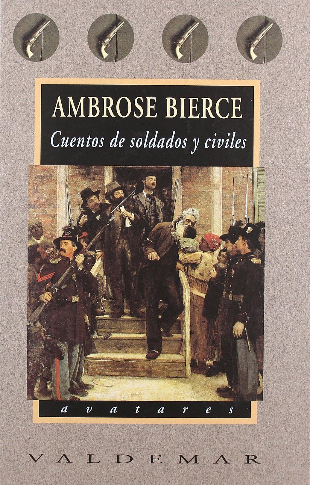 Cuentos de soldados y civiles (Avatares) Tapa dura – 1 may 2003 Ambrose Bierce Valdemar 8477024383 899295