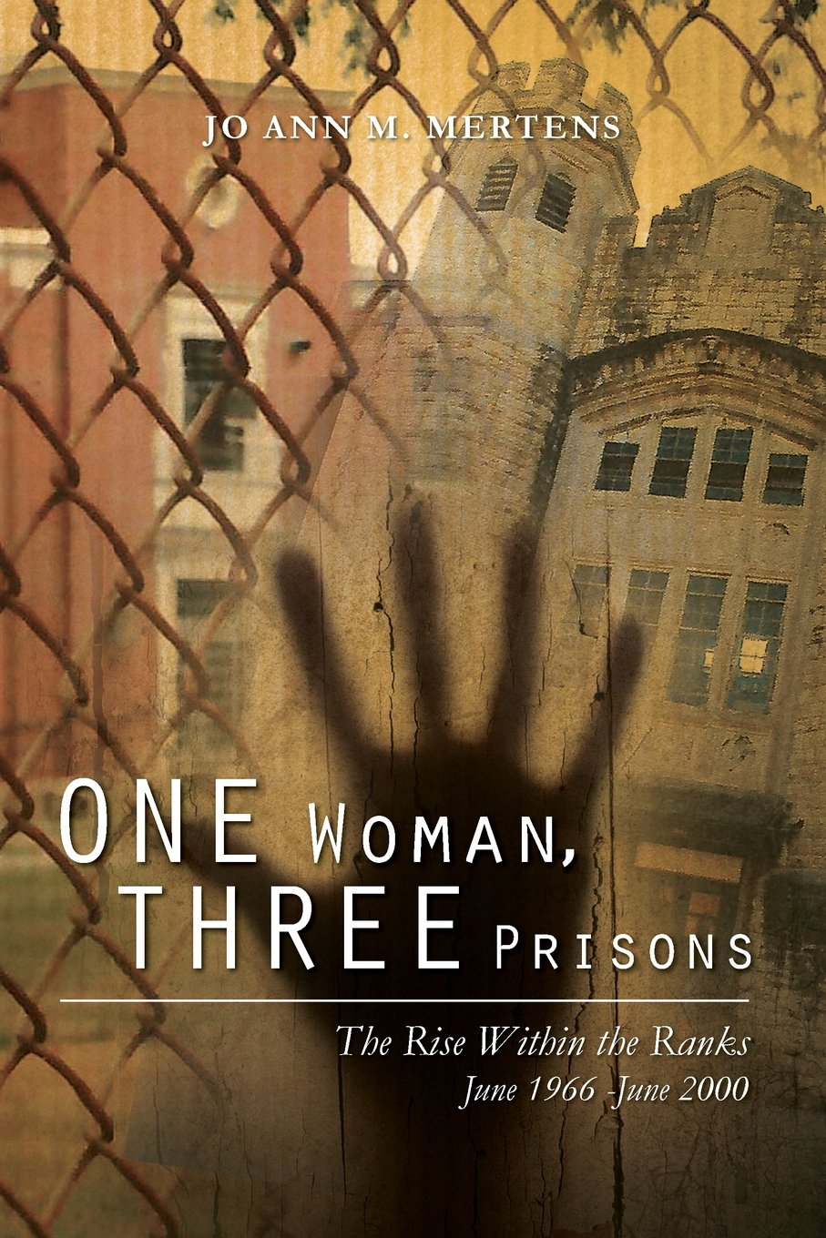 One Woman, Three Prisons: The Rise Within the Ranks June 1966 -June 2000 PDF