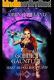 Golden Gauntlet, Half-Blood Boot Camp: An Academy Reverse Harem Fantasy Romance (Trimagic Academy Boot Camp Book 1)