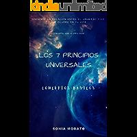 LOS 7 PRINCIPIOS UNIVERSALES: ENTIENDE LA RELACIÓN ENTRE EL UNIVERSO Y LO QUE OCURRE EN TU VIDA