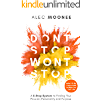 Don't Stop, Won't Stop: A 5-Step System to Finding Your Passion, Personality and Purpose. Help Fill the Empty Void in What You Call Life