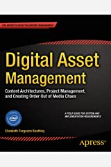 Digital Asset Management: Content Architectures, Project Management, and Creating Order out of Media Chaos Kindle Edition