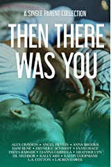 Then There Was You: A Single Parent Collection Kindle Edition