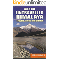 INTO THE UNTRAVELLED HIMALAYA: Travels, Treks and Climbs