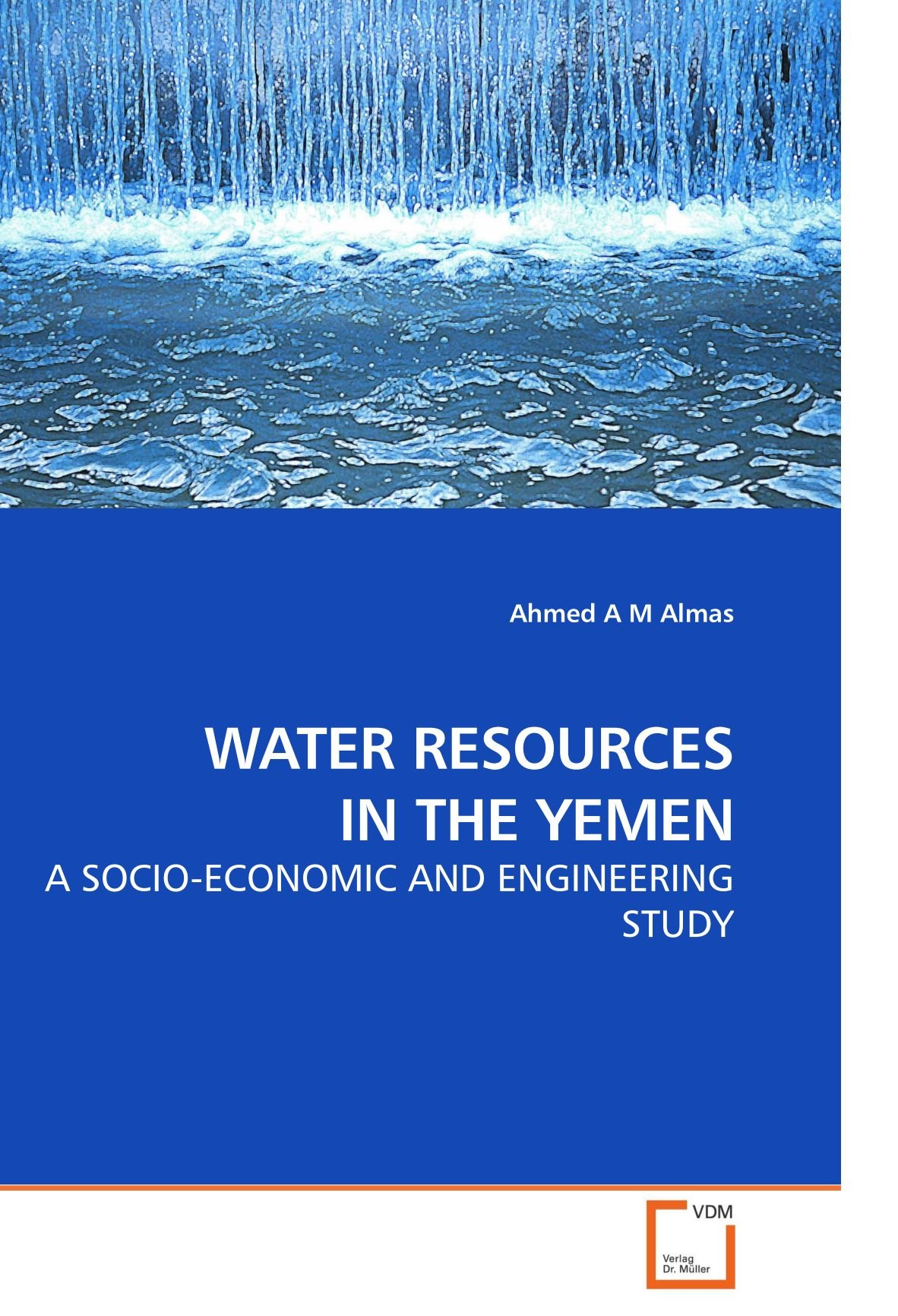 WATER RESOURCES IN THE YEMEN: A SOCIO-ECONOMIC AND ENGINEERING STUDY PDF