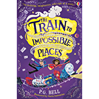 The Train to Impossible Places (A Train to Impossible Places Adventure Book 1)